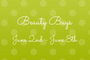 Beauty Buys: Week of June 2nd to June 8th