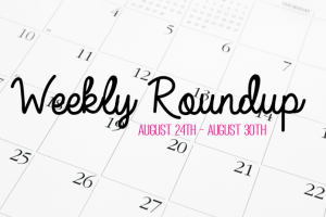 Weekly Roundup August 24th to August 30th Featured Image