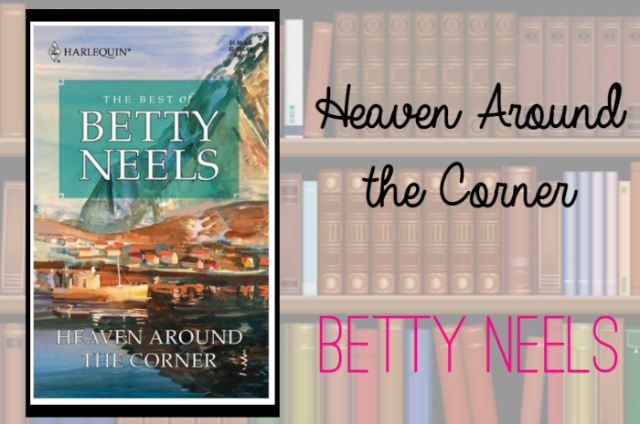 Heaven Around the Corner by Betty Neels Review on southeastbymidwest.com #bookreview #review #books #literary #bettyneels