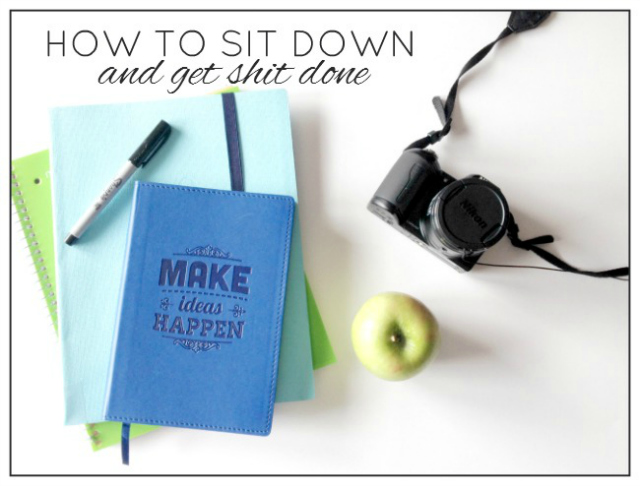 How to Sit Down and Get Shit Done  from Best of the Blogosphere Link Party Week 4