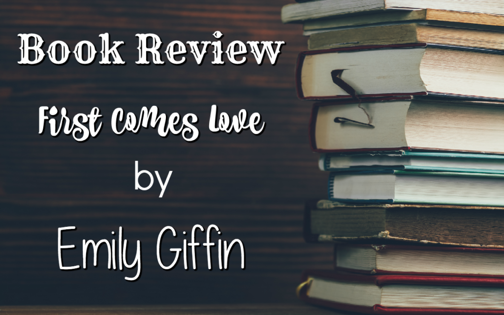 First Comes Love by Emily Giffin Featured Image || Southeast by Midwest #books #literary #bookreview
