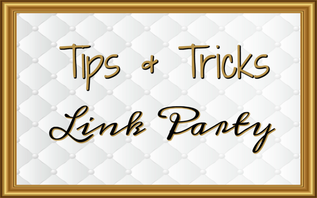 Tips and Tricks Link Party #105