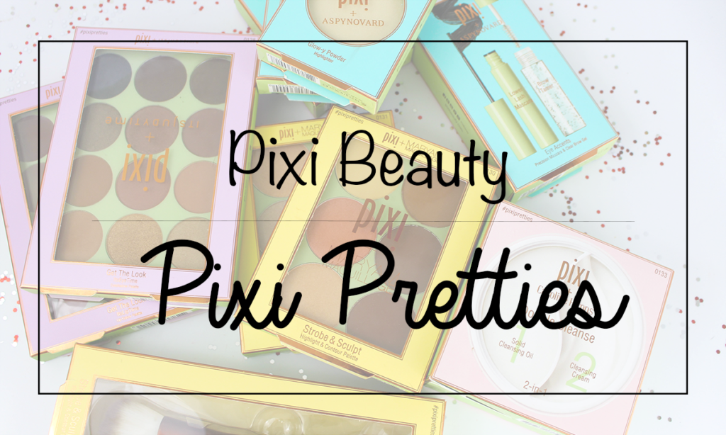 Pixi Beauty | Pixi Pretties: First Impressions