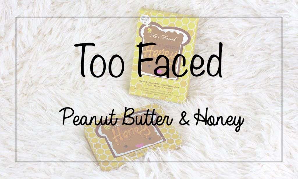 Too Faced Peanut Butter and Honey Palette Review