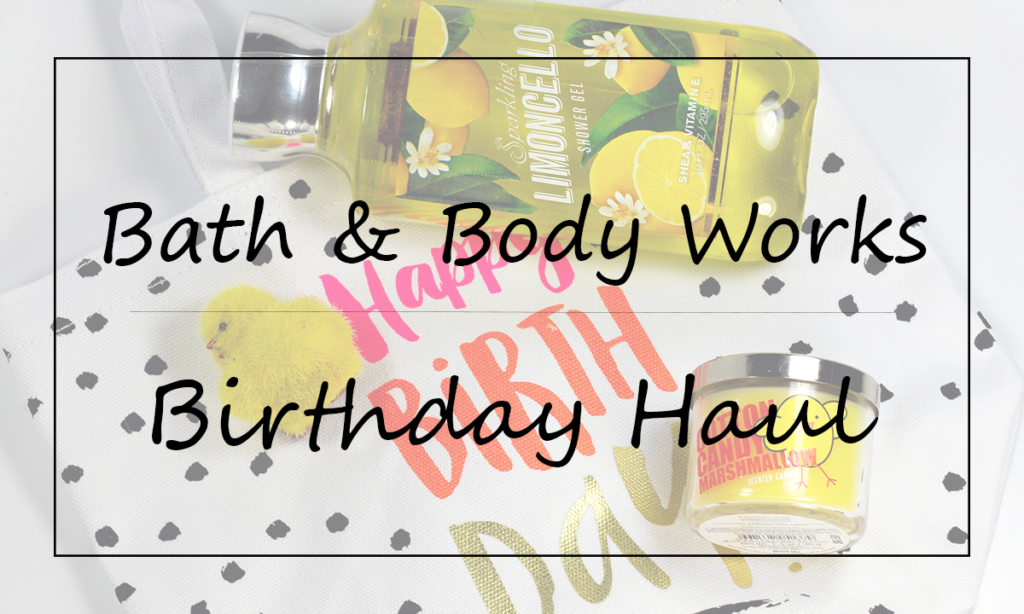 Bath and Body Works Birthday Haul