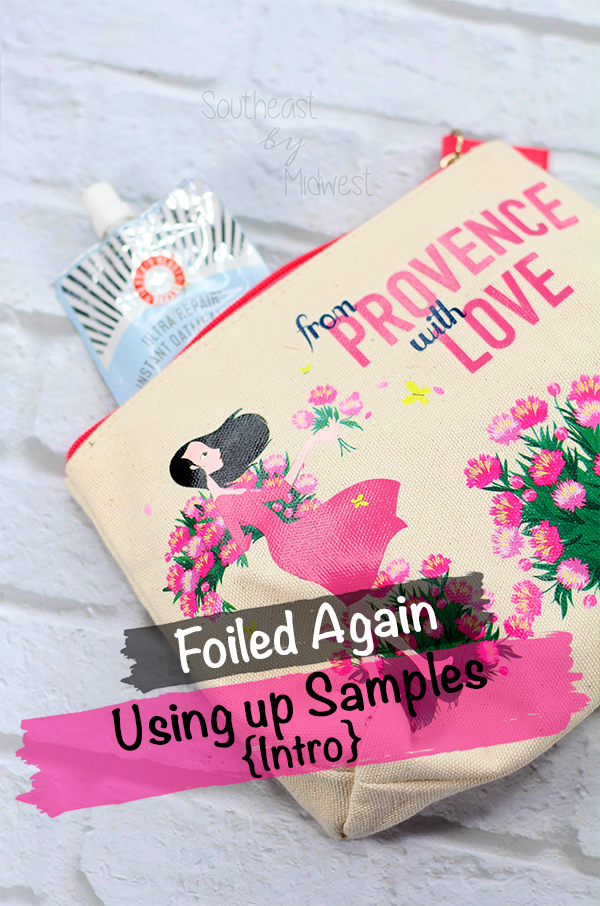 Foiled Again: Using Up Samples Intro || Southeast by Midwest #foiledagain #beautysamples #bbloggers #beauty