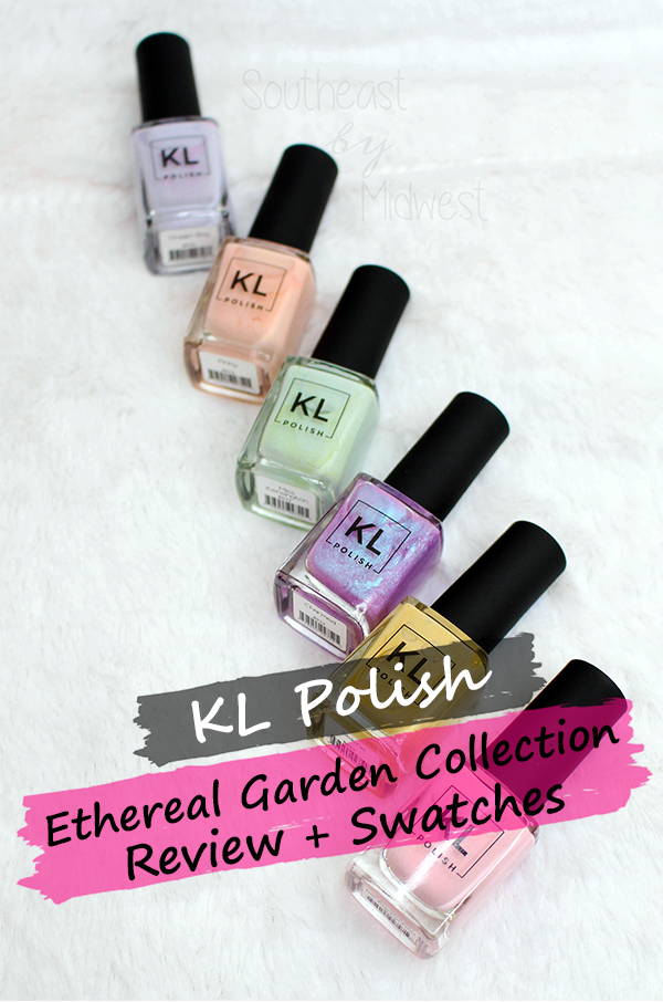 KL Polish Ethereal Garden Collection Review || Southeast by Midwest #beauty #bblogger #klpolish #klpolished #kletherealgarden