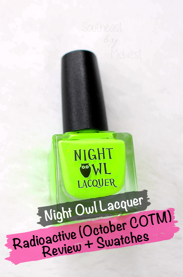 Night Owl Lacquer Radioactive Nail Polish || Southeast by Midwest #beauty #bbloggers #manimonday #nightowllacquer #nailpolish