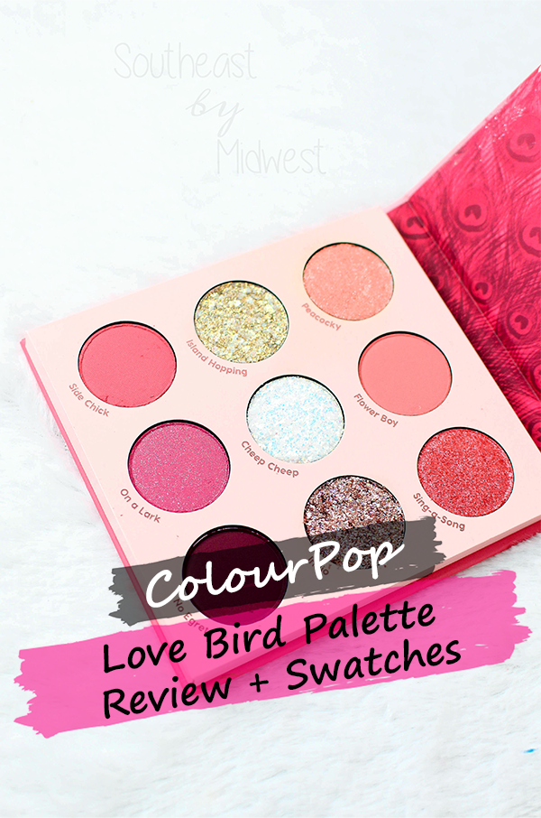 ColourPop Love Bird Palette || Southeast by Midwest #beauty #bbloggers #colourpop #crueltyfree