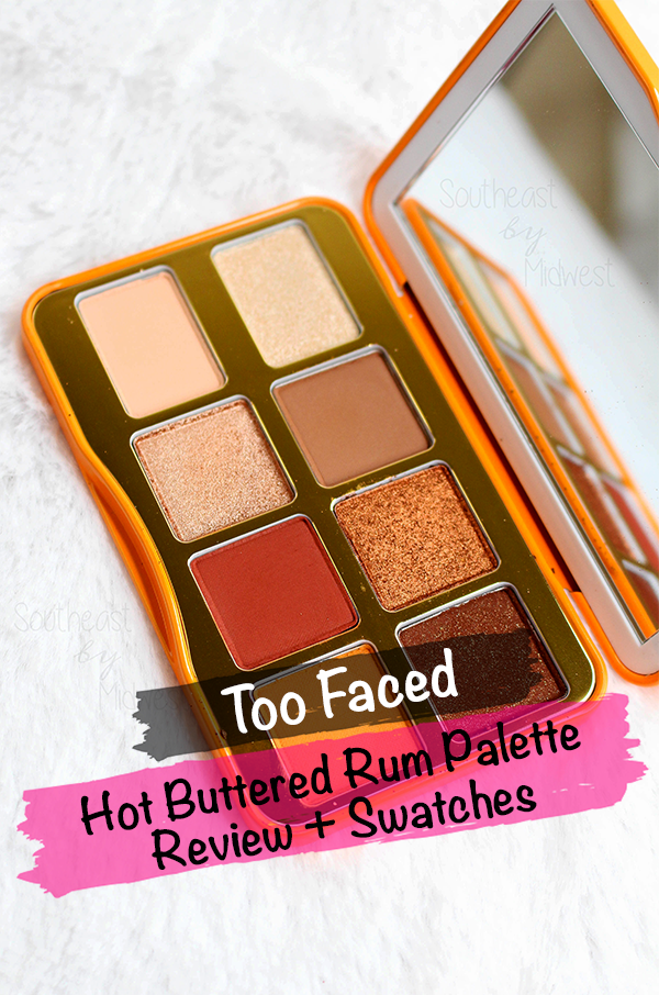 Too Faced Hot Buttered Rum Palette || Southeast by Midwest #beauty #bbloggers #toofaced