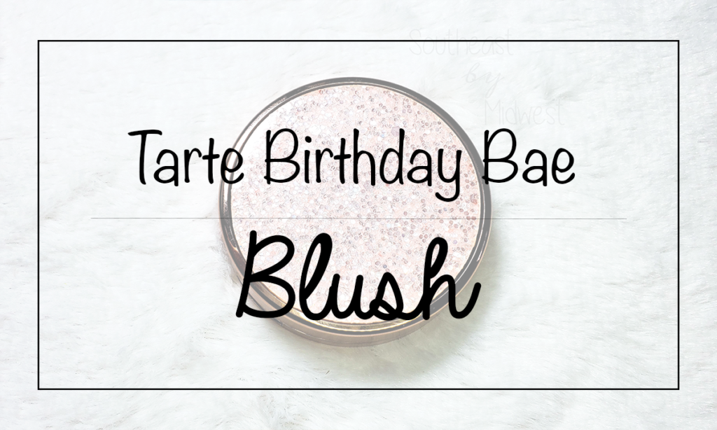 Tarte BDay Bae Blush Featured Image || Southeast by Midwest #beauty #bblogger #tartecosmetics #tartebirthday