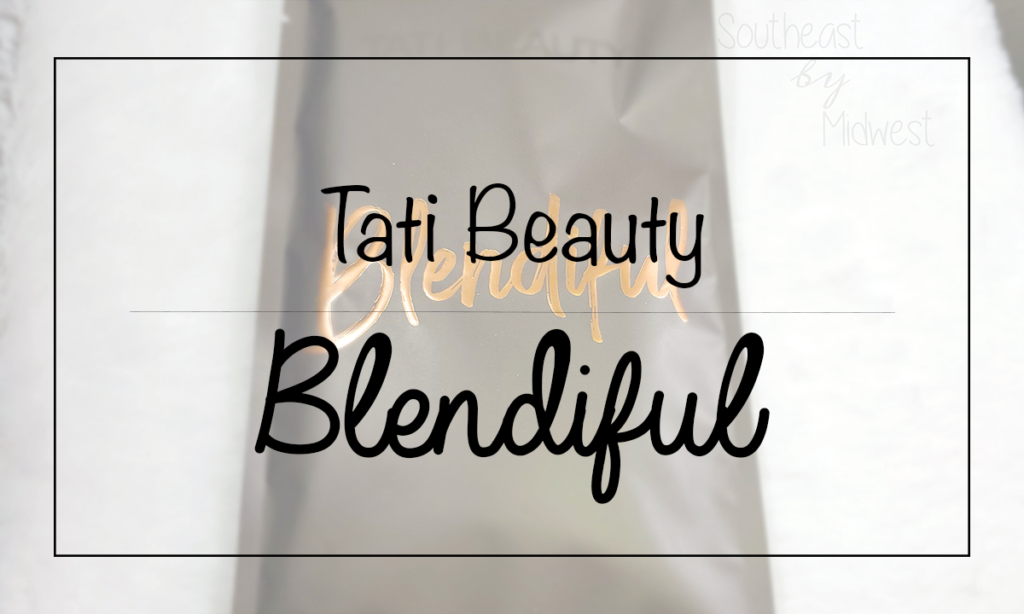 Tati the Blendiful Featured Image || Southeast by Midwest #beauty #bbloggers #tatibeauty #blendful