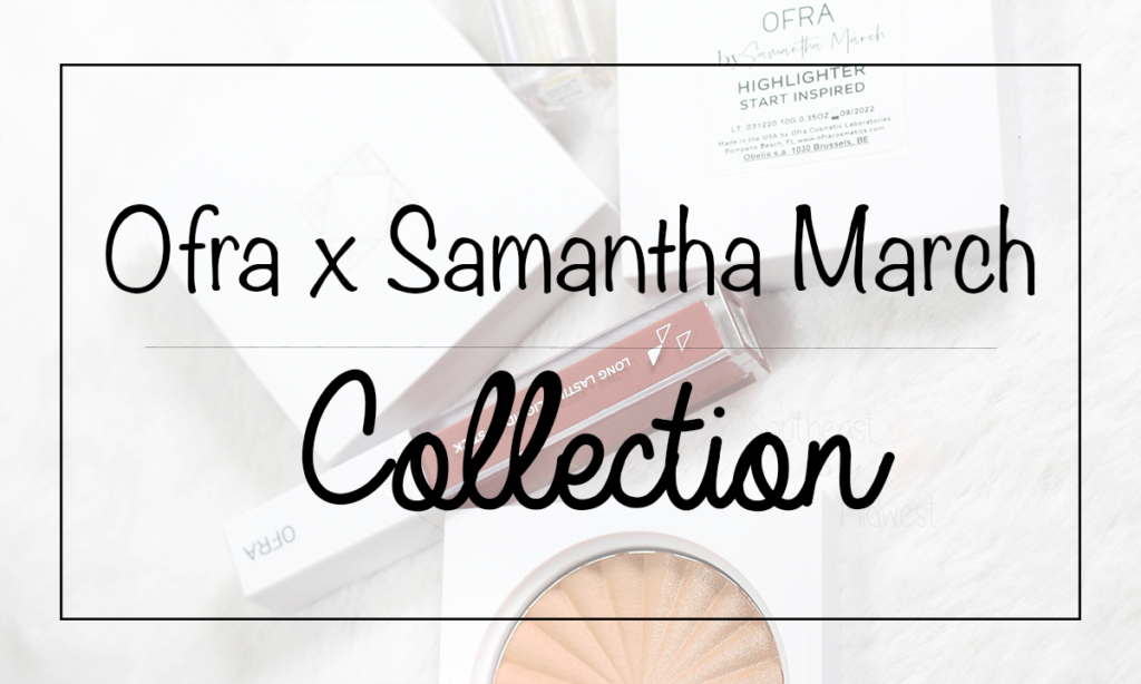 Ofra Cosmetics x Samantha March Collection Featured Image || Southeast by Midwest #beauty #bbloggers #ofracosmetics #ofraxsamanthamarch