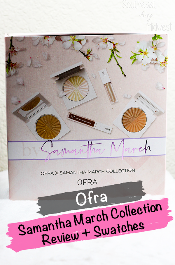 Ofra Cosmetics x Samantha March Collection || Southeast by Midwest #beauty #bbloggers #ofracosmetics #ofraxsamanthamarch