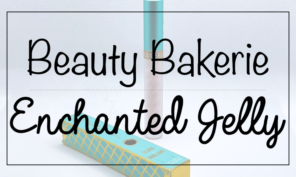 Beauty Bakerie Enchanted Jelly Gloss Featured Image || Southeast by Midwest #beauty #bbloggers #beautybakerie